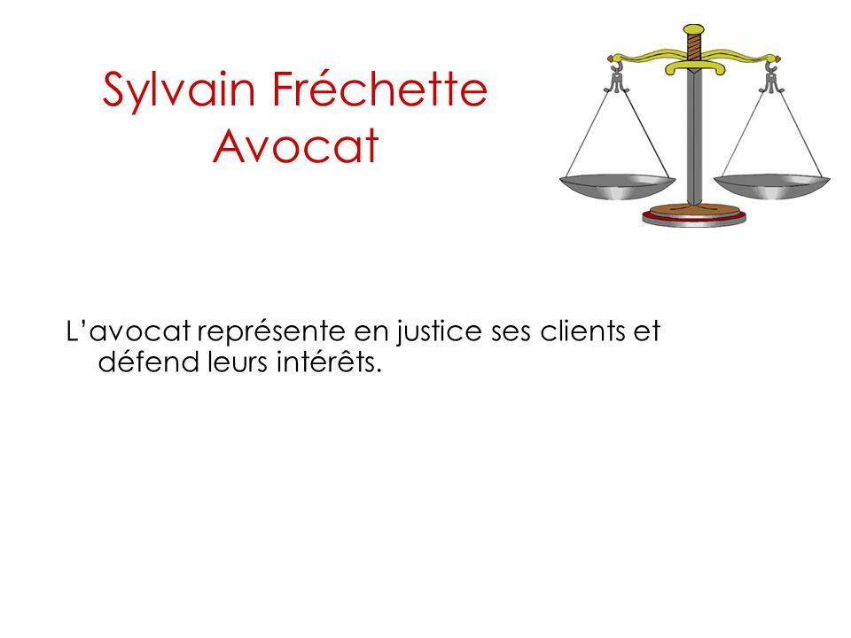 Sylvain Fréchette Avocat L'avocat représente en justice ses clients et défend leurs intérêts.