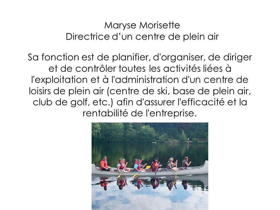 Maryse Morisette Directrice d'un centre de plein air Sa fonction est de planifier, d'organiser, de diriger et de contrôler toutes les activités liées