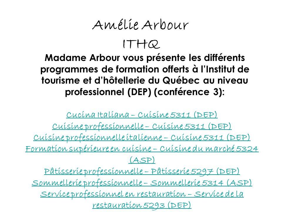 Amélie Arbour ITHQ Madame Arbour vous présente les différents programmes de formation offerts à l'Institut de tourisme et d'hôtellerie du Québec au ni