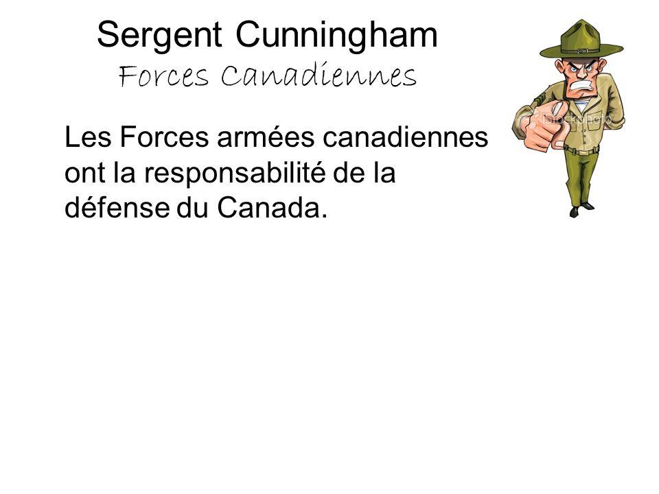 Sergent Cunningham Forces Canadiennes Les Forces armées canadiennes ont la responsabilité de la défense du Canada.