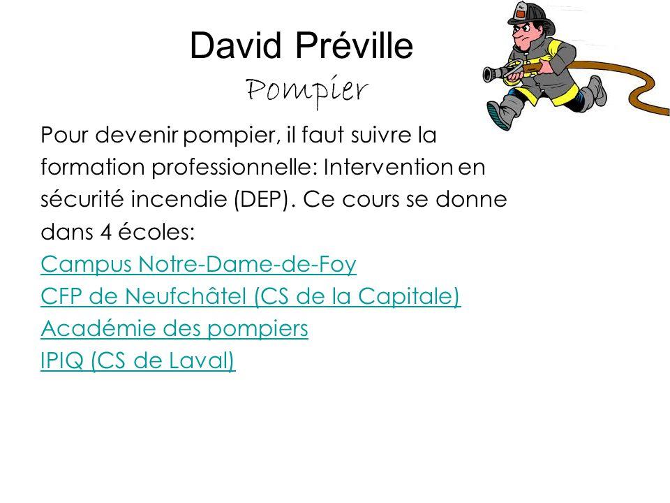 David Préville Pompier Pour devenir pompier, il faut suivre la formation professionnelle: Intervention en sécurité incendie (DEP). Ce cours se donne d