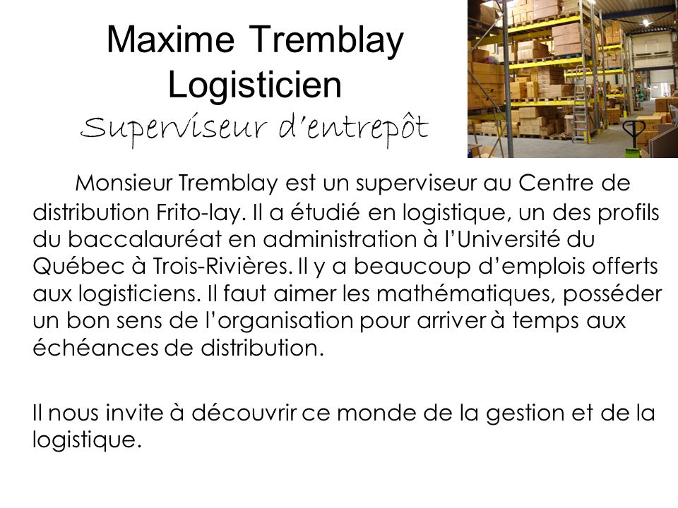 Maxime Tremblay Logisticien Superviseur d'entrepôt Monsieur Tremblay est un superviseur au Centre de distribution Frito-lay.