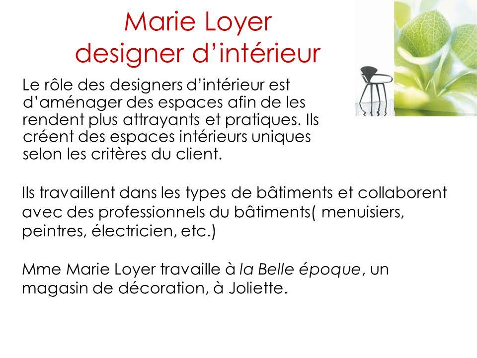 Marie Loyer designer d'intérieur Le rôle des designers d'intérieur est d'aménager des espaces afin de les rendent plus attrayants et pratiques. Ils cr