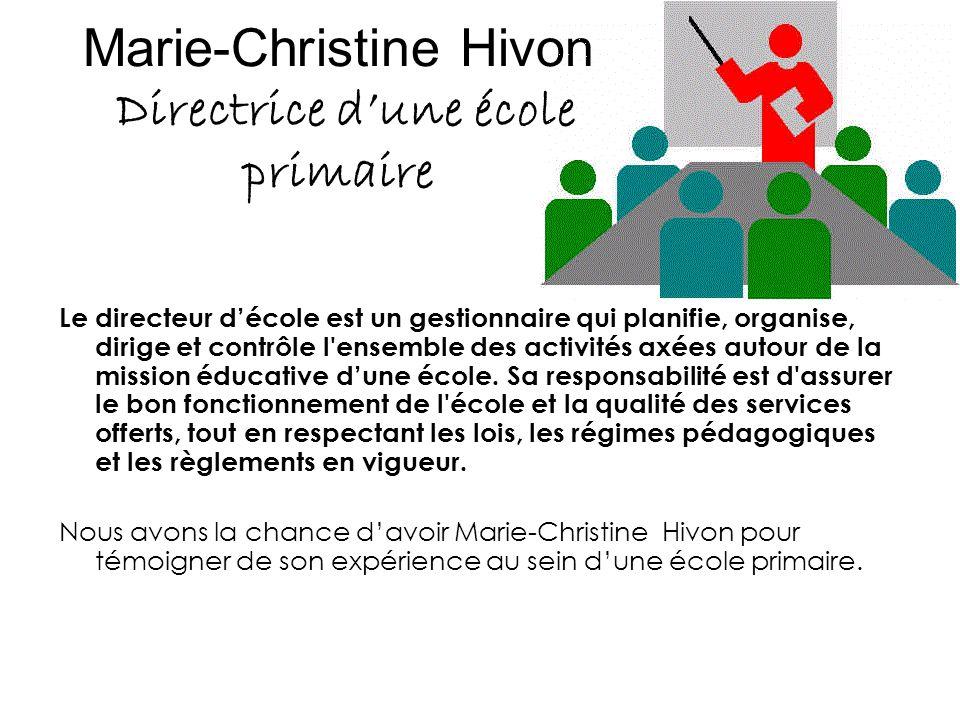 Marie-Christine Hivon Directrice d'une école primaire Le directeur d'école est un gestionnaire qui planifie, organise, dirige et contrôle l'ensemble d