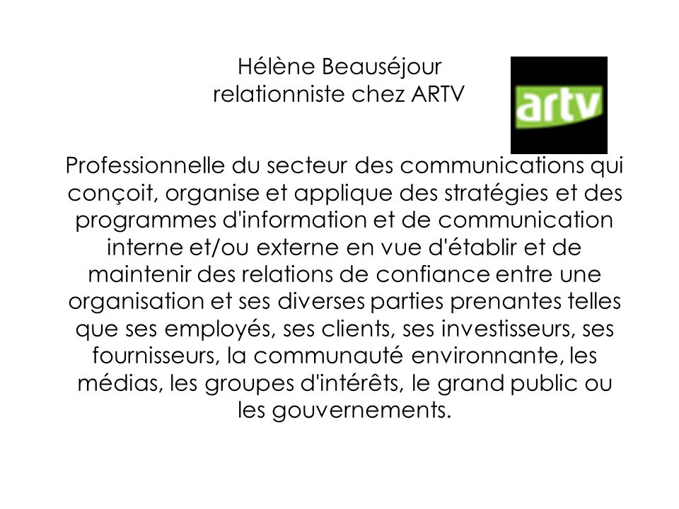 Hélène Beauséjour relationniste chez ARTV Professionnelle du secteur des communications qui conçoit, organise et applique des stratégies et des progra