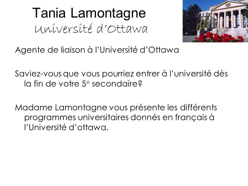 Tania Lamontagne Université d'Ottawa Agente de liaison à l'Université d'Ottawa Saviez-vous que vous pourriez entrer à l'université dès la fin de votre