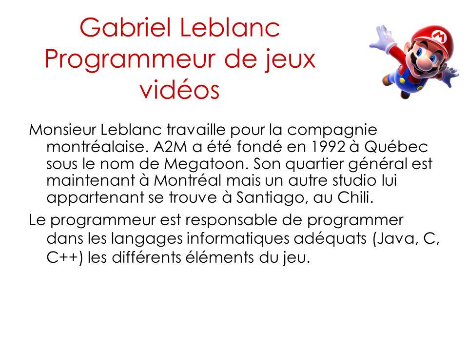 Gabriel Leblanc Programmeur de jeux vidéos Monsieur Leblanc travaille pour la compagnie montréalaise. A2M a été fondé en 1992 à Québec sous le nom de