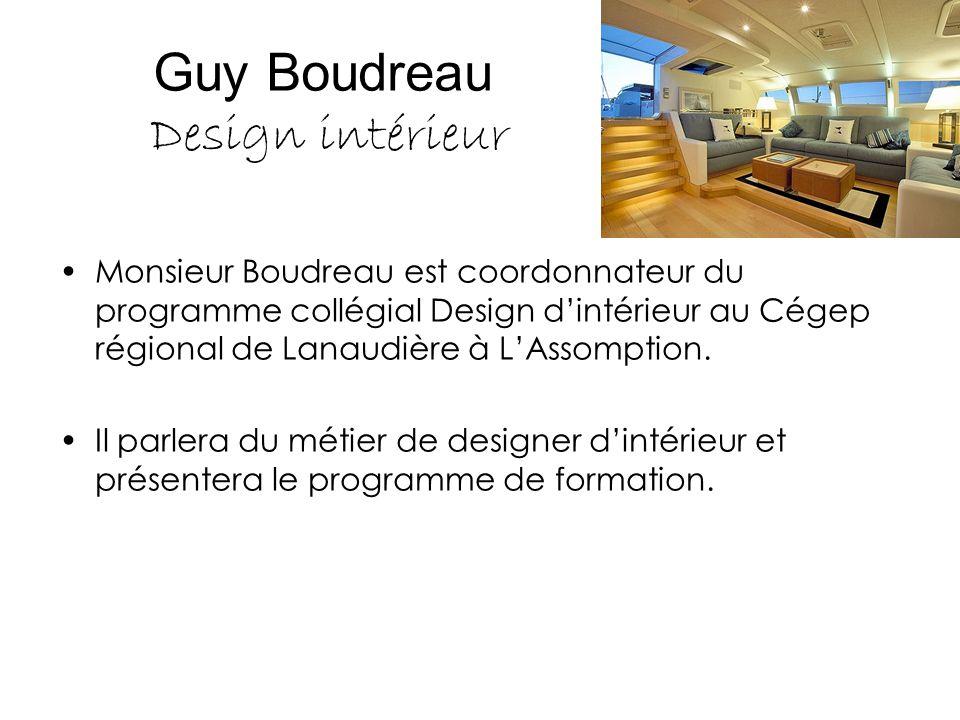 Guy Boudreau Design intérieur Monsieur Boudreau est coordonnateur du programme collégial Design d'intérieur au Cégep régional de Lanaudière à L'Assomp
