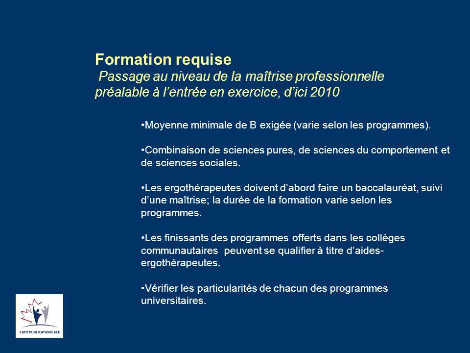 Formation requise Passage au niveau de la maîtrise professionnelle préalable à l'entrée en exercice, d'ici 2010 Moyenne minimale de B exigée (varie selon les programmes).