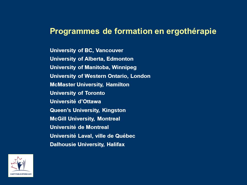 Programmes de formation en ergothérapie University of BC, Vancouver University of Alberta, Edmonton University of Manitoba, Winnipeg University of Wes