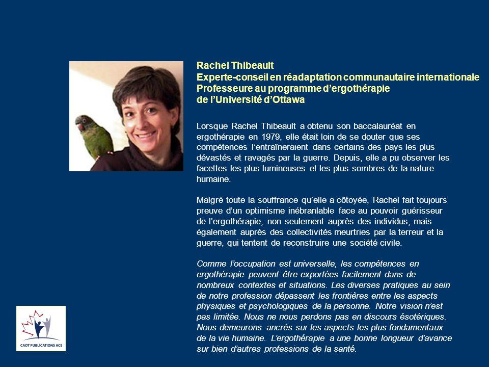 Lorsque Rachel Thibeault a obtenu son baccalauréat en ergothérapie en 1979, elle était loin de se douter que ses compétences l'entraîneraient dans certains des pays les plus dévastés et ravagés par la guerre.