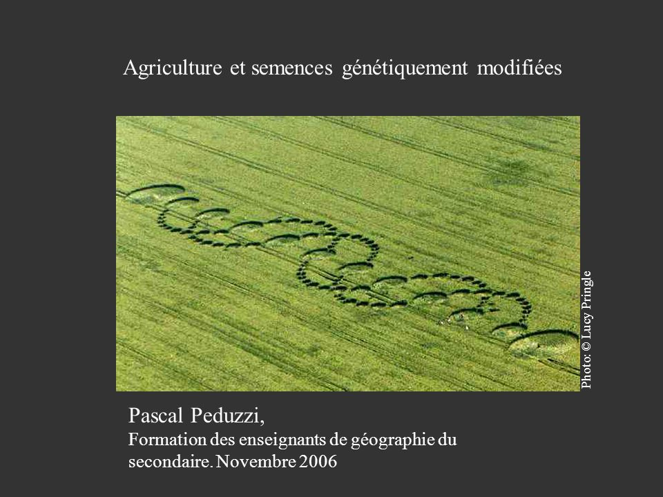 Pascal Peduzzi, Agriculture et semences génétiquement modifiées 135 pays ont ratifié le Protocole de Cartagena sur la prévention des risques biotechnologiques relatif à la convention sur la diversité biologique.