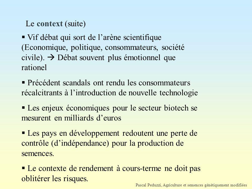 Pascal Peduzzi, Agriculture et semences génétiquement modifiées Le context (suite)  Vif débat qui sort de l'arène scientifique (Economique, politique, consommateurs, société civile).