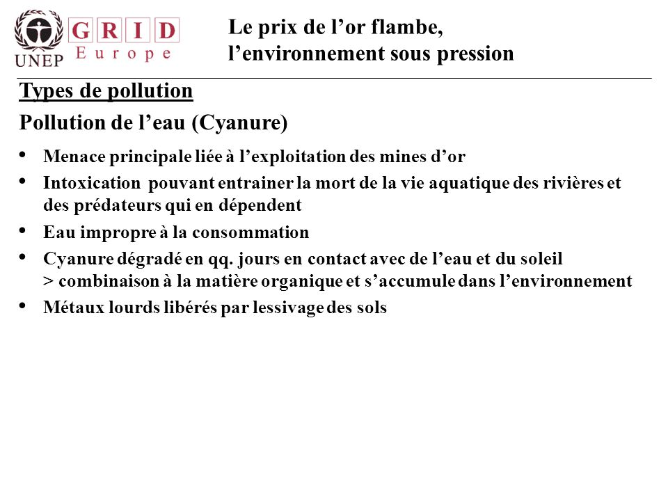 Le prix de l'or flambe, l'environnement sous pression Types de pollution Pollution de l'eau (Cyanure) Menace principale liée à l'exploitation des mine