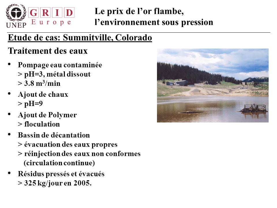 Le prix de l'or flambe, l'environnement sous pression Pompage eau contaminée > pH=3, métal dissout > 3.8 m 3 /min Ajout de chaux > pH=9 Ajout de Polym