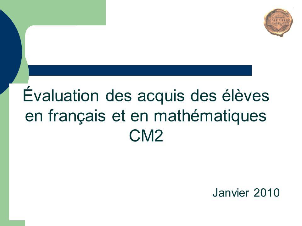 1 Évaluation des acquis des élèves en français et en mathématiques CM2 Janvier 2010