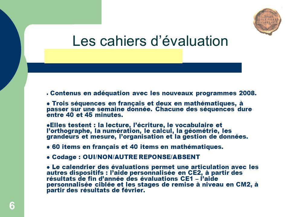 6 Les cahiers d'évaluation Contenus en adéquation avec les nouveaux programmes 2008. Trois séquences en français et deux en mathématiques, à passer su