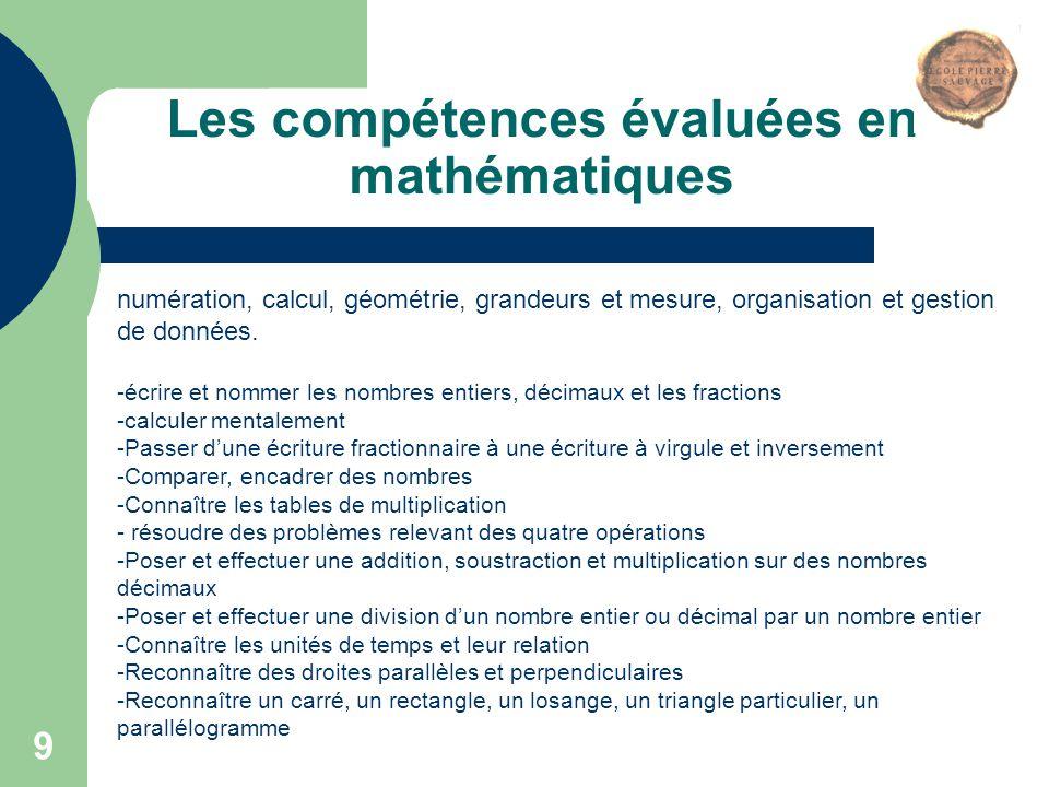 9 Les compétences évaluées en mathématiques numération, calcul, géométrie, grandeurs et mesure, organisation et gestion de données. -écrire et nommer