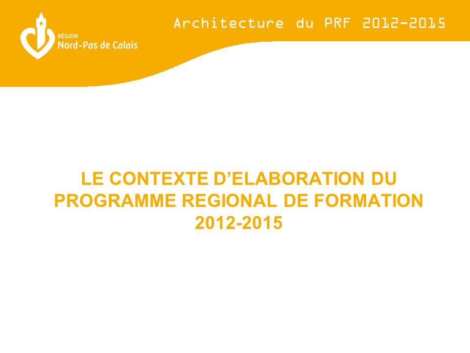 LE CONTEXTE D'ELABORATION DU PROGRAMME REGIONAL DE FORMATION 2012-2015 Architecture du PRF 2012-2015