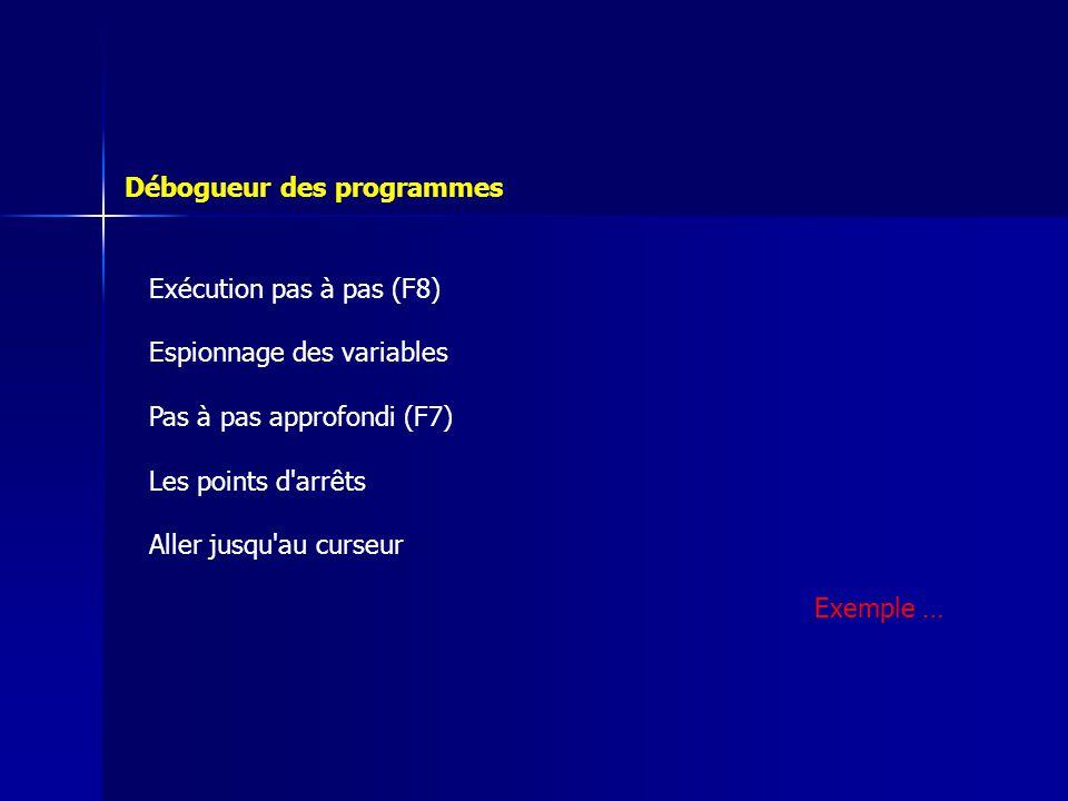 Exécution pas à pas (F8) Espionnage des variables Pas à pas approfondi (F7) Les points d'arrêts Aller jusqu'au curseur Débogueur des programmes Exempl