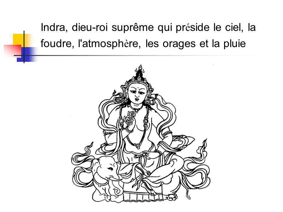 Indra, dieu-roi suprême qui pr é side le ciel, la foudre, l atmosph è re, les orages et la pluie