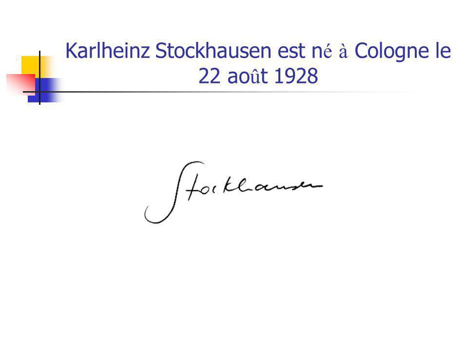 Karlheinz Stockhausen est n é à Cologne le 22 ao û t 1928