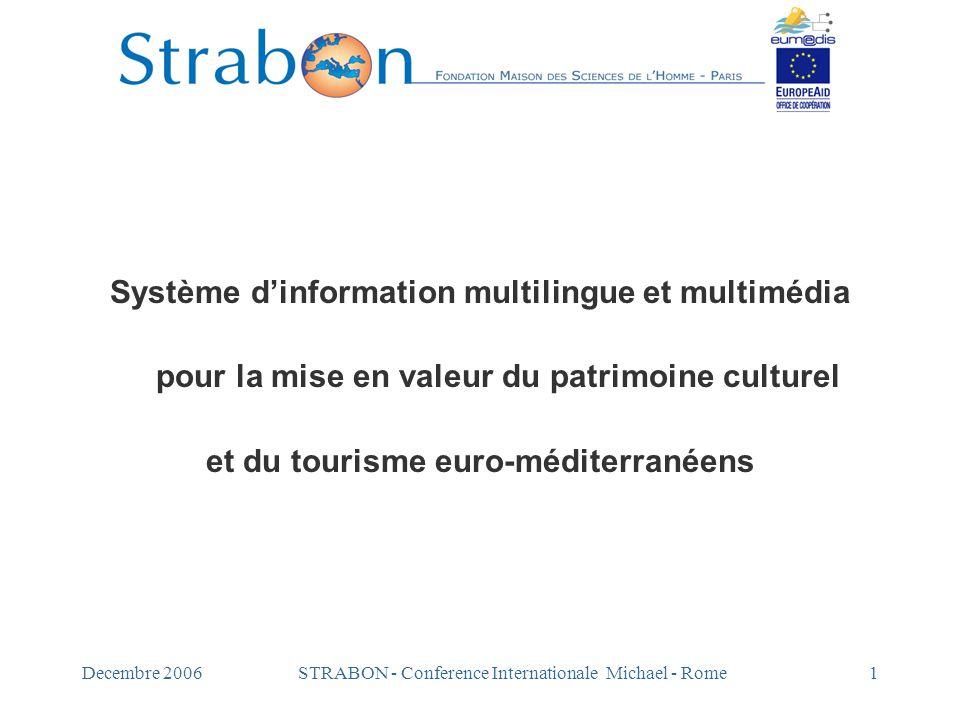 Decembre 2006STRABON - Conference Internationale Michael - Rome2 Sommaire 1.Présentation du programme 2.STRABON : une plate-forme éditoriale issue des politiques européennes d'informatisation et de numérisation pour la culture et le tourisme
