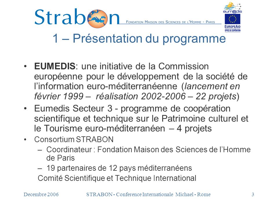 Decembre 2006STRABON - Conference Internationale Michael - Rome3 1 – Présentation du programme EUMEDIS: une initiative de la Commission européenne pou