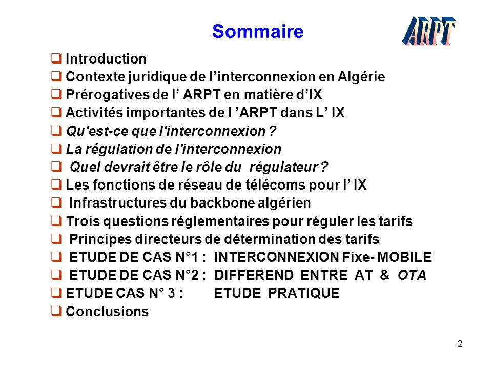 2 Sommaire  Introduction  Contexte juridique de l'interconnexion en Algérie  Prérogatives de l' ARPT en matière d'IX  Activités importantes de l '
