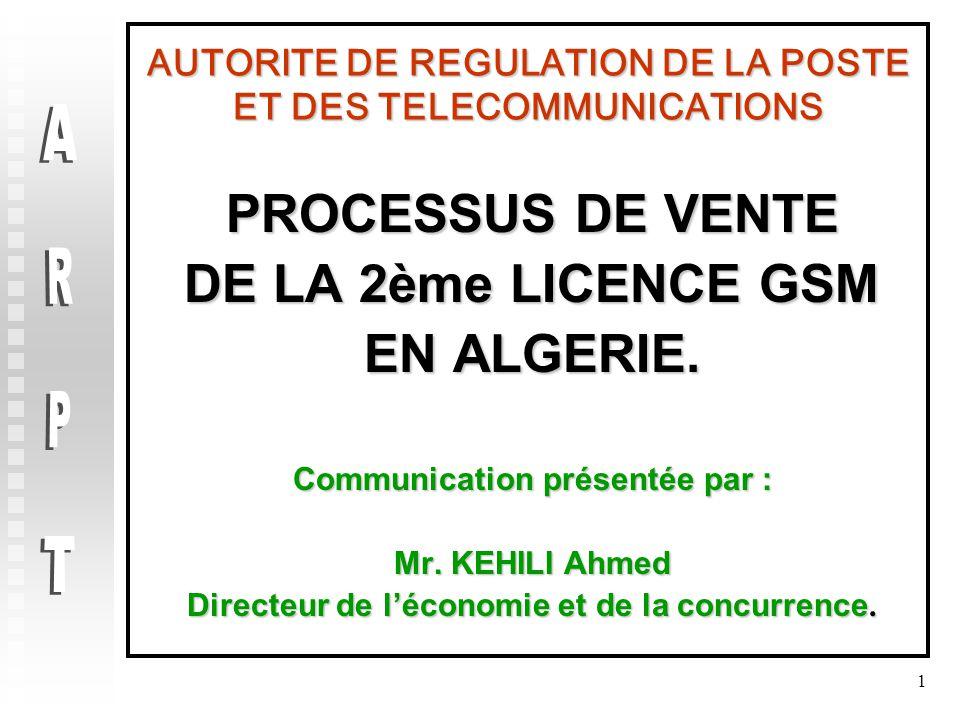 1 AUTORITE DE REGULATION DE LA POSTE ET DES TELECOMMUNICATIONS PROCESSUS DE VENTE DE LA 2ème LICENCE GSM EN ALGERIE.