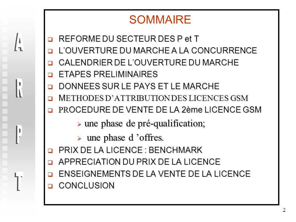 2 SOMMAIRE  REFORME DU SECTEUR DES P et T  L'OUVERTURE DU MARCHE A LA CONCURRENCE  CALENDRIER DE L'OUVERTURE DU MARCHE  ETAPES PRELIMINAIRES  DONNEES SUR LE PAYS ET LE MARCHE  M ETHODES D'ATTRIBUTION DES LICENCES GSM  PR OCEDURE DE VENTE DE LA 2ème LICENCE GSM  une phase de pré-qualification;  une phase d 'offres.