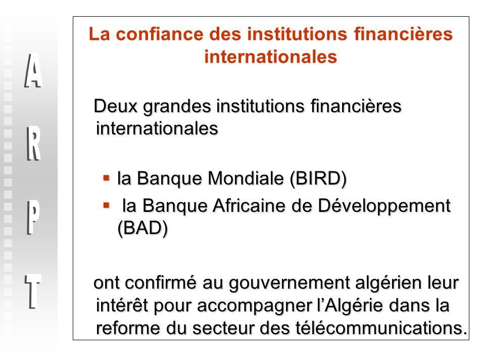 4 La confiance des institutions financières internationales Deux grandes institutions financières internationales Deux grandes institutions financières internationales  la Banque Mondiale (BIRD)  la Banque Africaine de Développement (BAD) ont confirmé au gouvernement algérien leur intérêt pour accompagner l'Algérie dans la reforme du secteur des télécommunications.