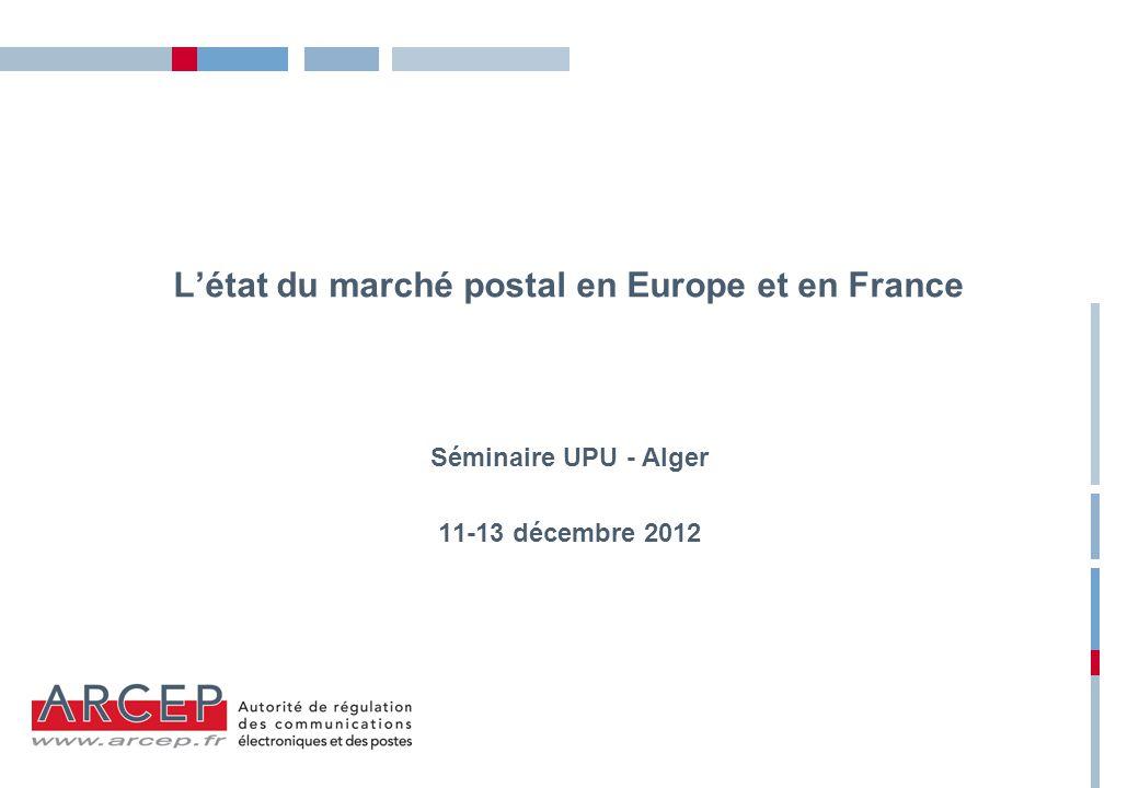 L'état du marché postal en Europe et en France Séminaire UPU - Alger 11-13 décembre 2012