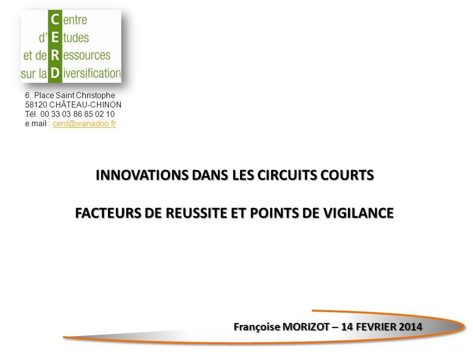 6, Place Saint Christophe 58120 CHÂTEAU-CHINON Tél. 00 33 03 86 85 02 10 e.mail : cerd@wanadoo.frcerd@wanadoo.fr INNOVATIONS DANS LES CIRCUITS COURTS