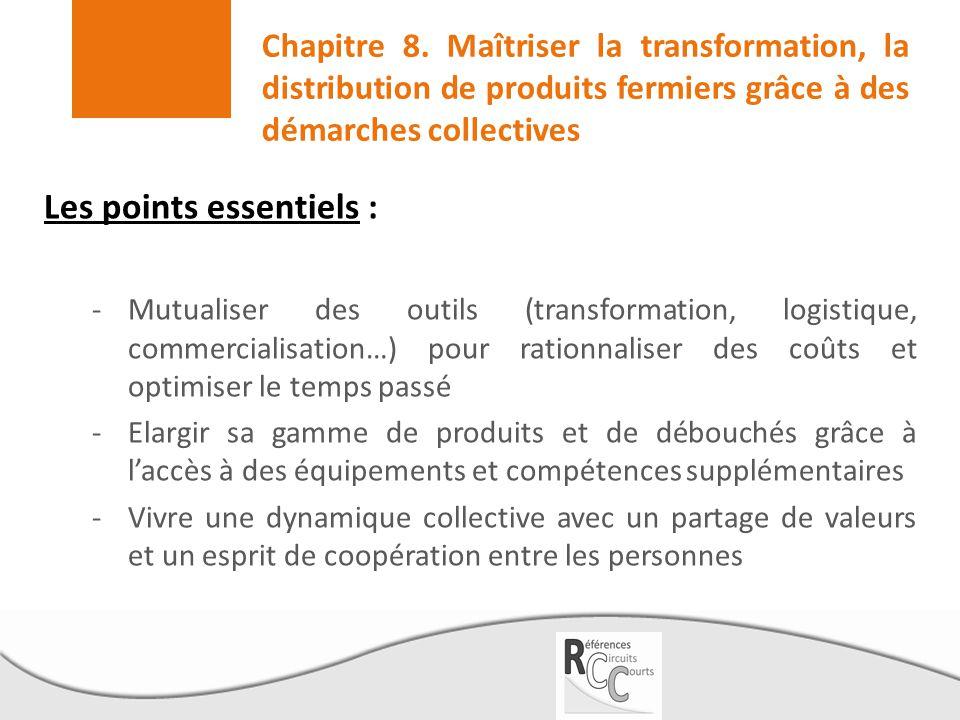 Chapitre 8. Maîtriser la transformation, la distribution de produits fermiers grâce à des démarches collectives Les points essentiels : -Mutualiser de