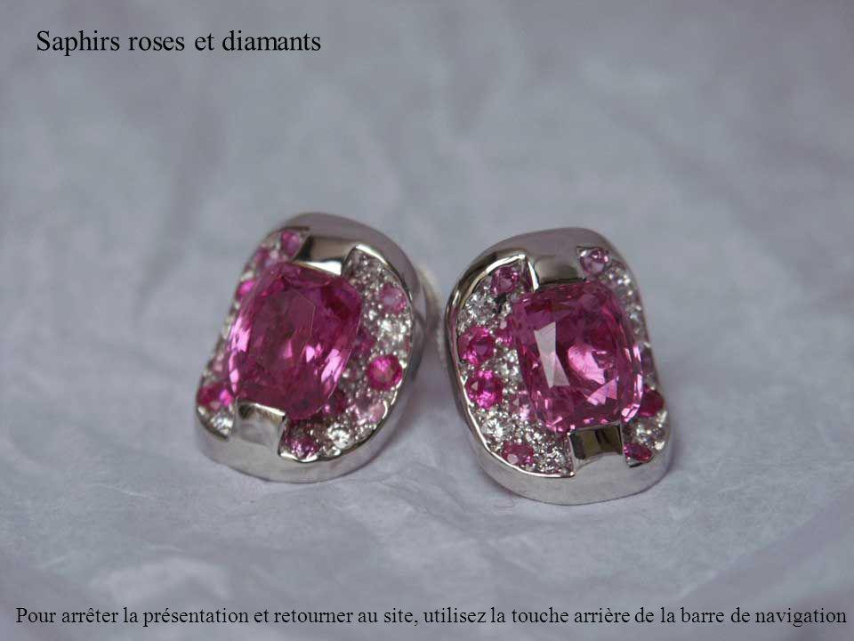 Saphirs roses et diamants Pour arrêter la présentation et retourner au site, utilisez la touche arrière de la barre de navigation