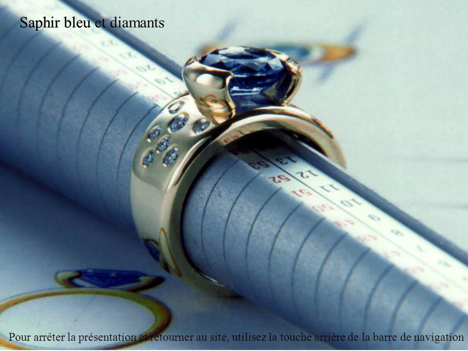 Saphir bleuSaphir bleu et diamants Pour arrêter la présentation et retourner au site, utilisez la touche arrière de la barre de navigation