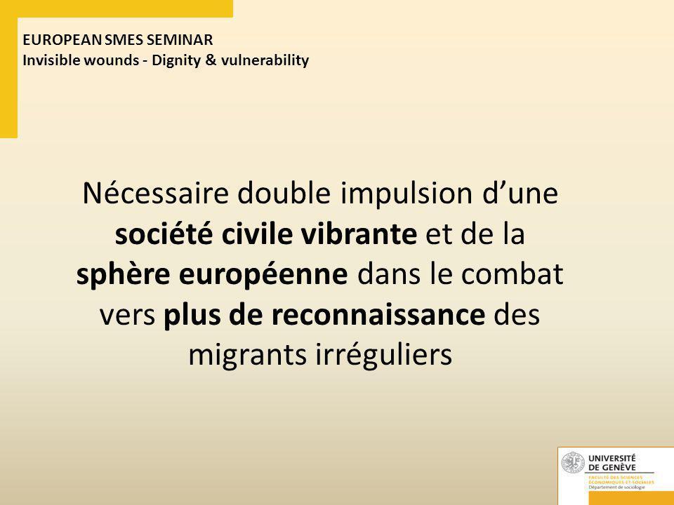 EUROPEAN SMES SEMINAR Invisible wounds - Dignity & vulnerability Nécessaire double impulsion d'une société civile vibrante et de la sphère européenne dans le combat vers plus de reconnaissance des migrants irréguliers