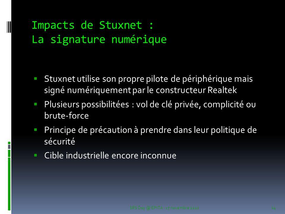 Impacts de Stuxnet : La signature numérique  Stuxnet utilise son propre pilote de périphérique mais signé numériquement par le constructeur Realtek 