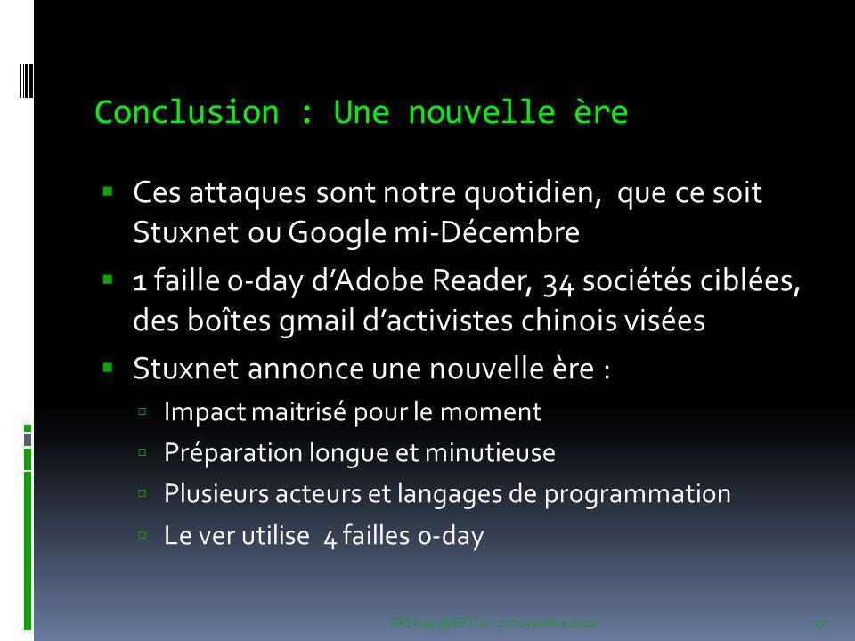 Conclusion : Une nouvelle ère  Ces attaques sont notre quotidien, que ce soit Stuxnet ou Google mi-Décembre  1 faille 0-day d'Adobe Reader, 34 socié