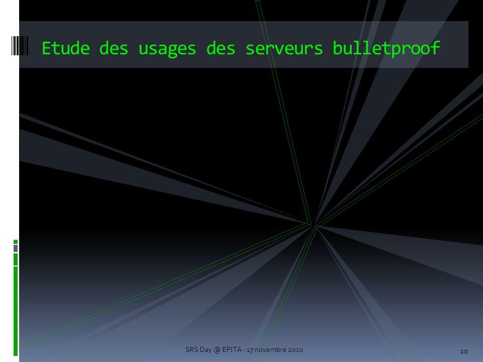 20 Etude des usages des serveurs bulletproof SRS Day @ EPITA - 17 novembre 2010