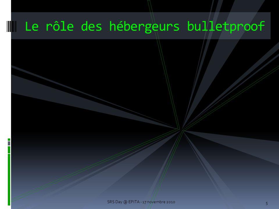 5 Le rôle des hébergeurs bulletproof SRS Day @ EPITA - 17 novembre 2010