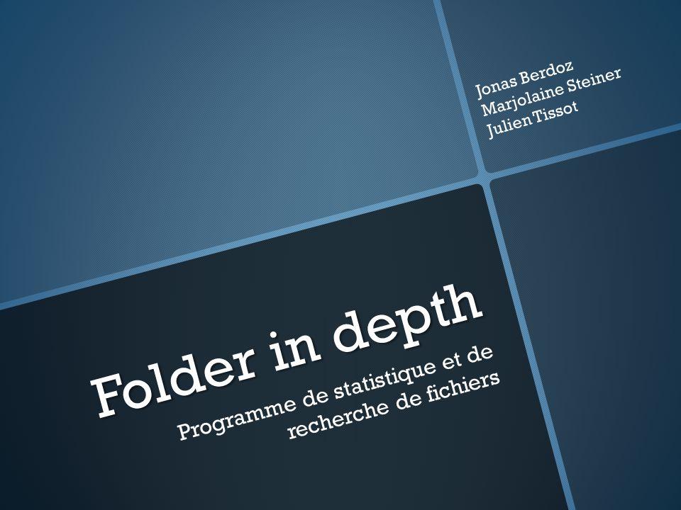 Folder in depth Programme de statistique et de recherche de fichiers Jonas Berdoz Marjolaine Steiner Julien Tissot