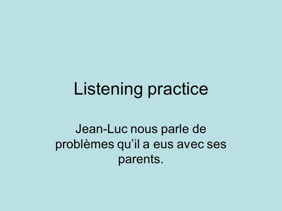 Listening practice Jean-Luc nous parle de problèmes qu'il a eus avec ses parents.