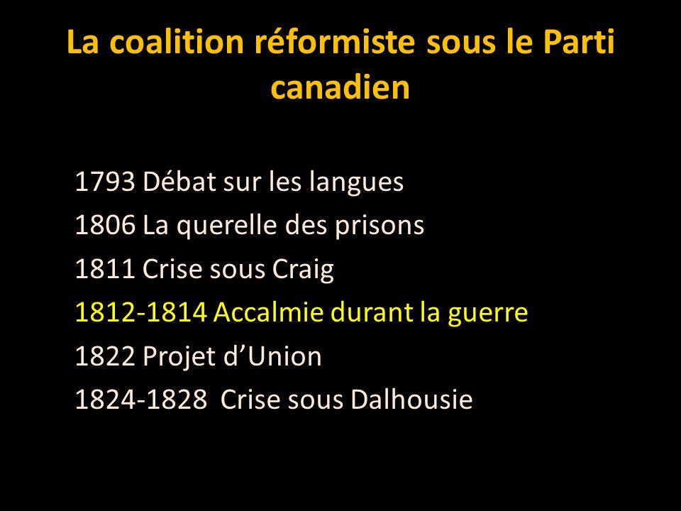 La coalition réformiste sous le Parti canadien 1793 Débat sur les langues 1806 La querelle des prisons 1811 Crise sous Craig 1812-1814 Accalmie durant