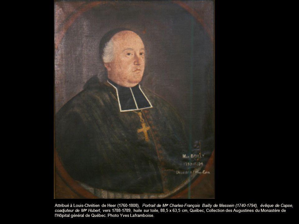 Attribué à Louis-Chrétien de Heer (1760-1808), Portrait de M gr Charles-François Bailly de Messein (1740-1794), évêque de Capse, coadjuteur de M gr Hubert, vers 1788-1789, huile sur toile, 88,5 x 63,5 cm, Québec, Collection des Augustines du Monastère de l Hôpital général de Québec.