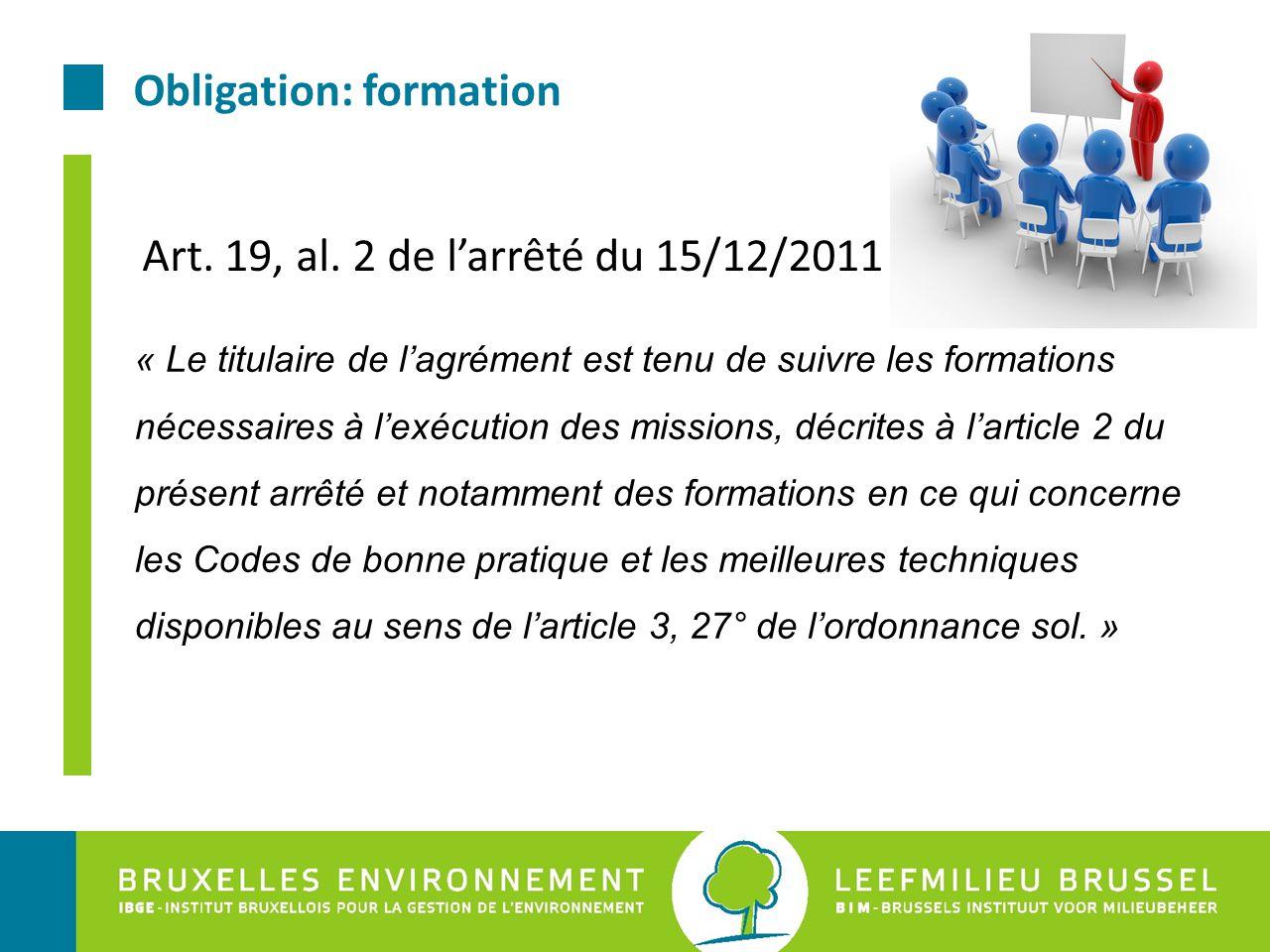 Obligation: formation « Le titulaire de l'agrément est tenu de suivre les formations nécessaires à l'exécution des missions, décrites à l'article 2 du