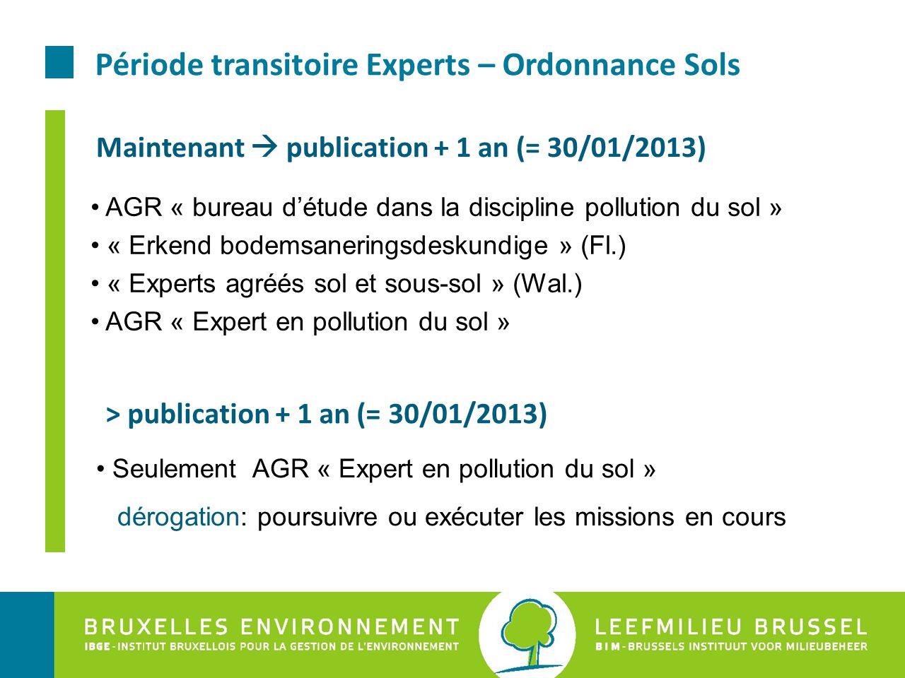 Période transitoire Experts – Ordonnance Sols Maintenant  publication + 1 an (= 30/01/2013) AGR « bureau d'étude dans la discipline pollution du sol