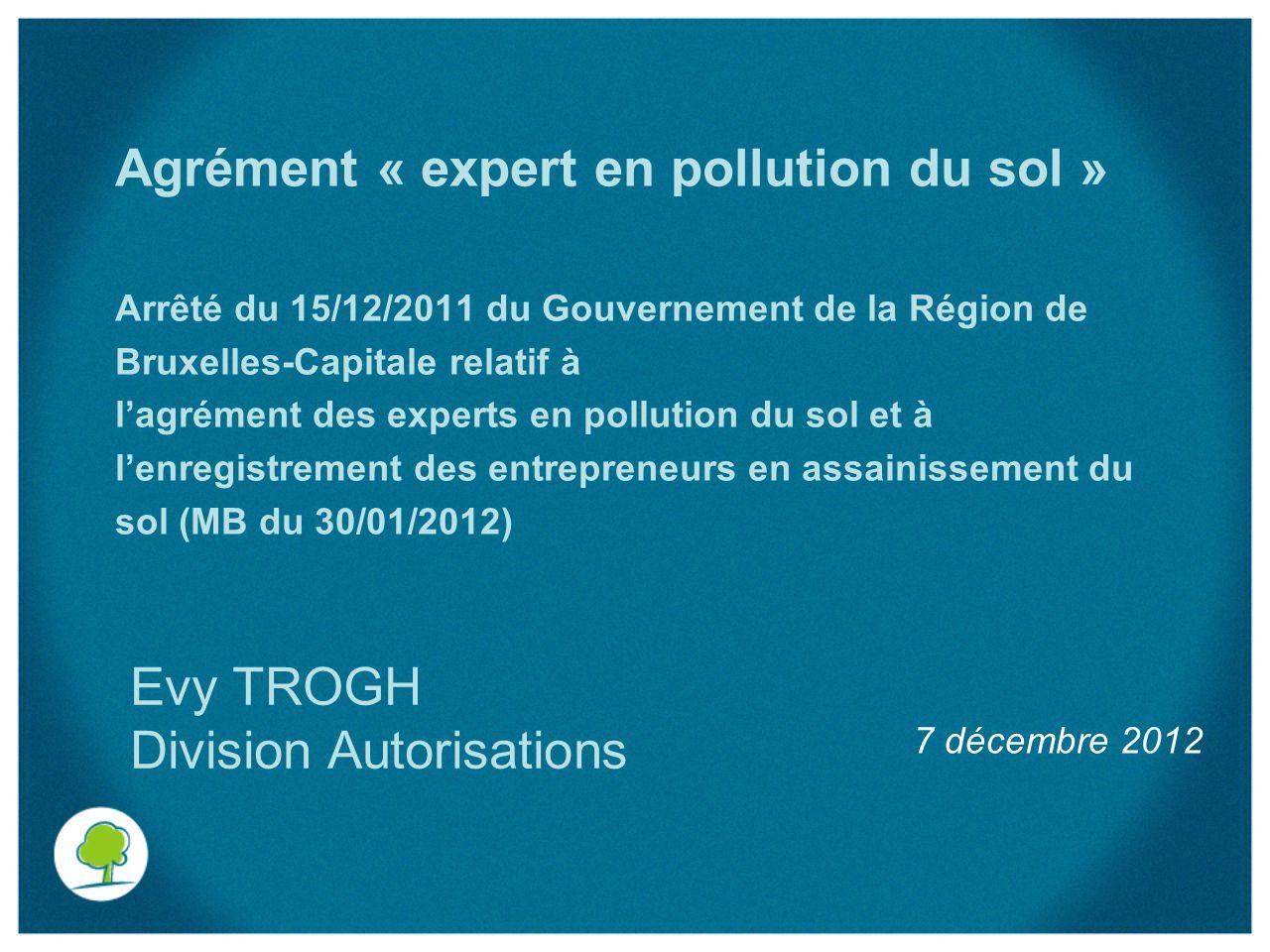 Agrément « expert en pollution du sol » Arrêté du 15/12/2011 du Gouvernement de la Région de Bruxelles-Capitale relatif à l'agrément des experts en po