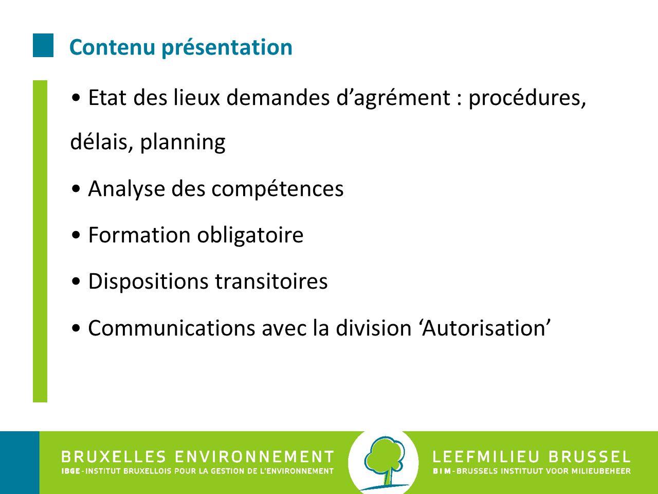 Contenu présentation Etat des lieux demandes d'agrément : procédures, délais, planning Analyse des compétences Formation obligatoire Dispositions tran